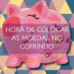 HORA-DE-COLOCAR-AS-MOEDAS-NO-COFRINHO